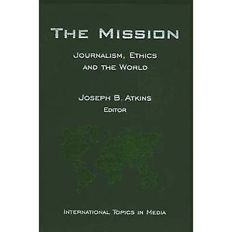 The Mission - Journalism - Ethics and the World (International Topics