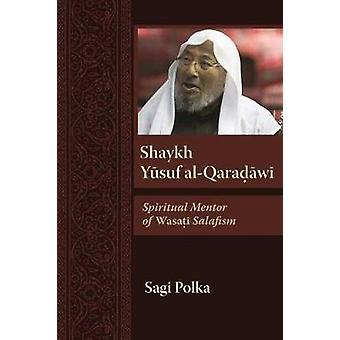 Shaykh Yusuf al-Qaradawi - Spiritual Mentor of Wasati Salafism by Sagi