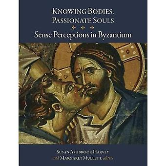 Knowing Bodies - Passionate Souls - Sense Perceptions in Byzantium by