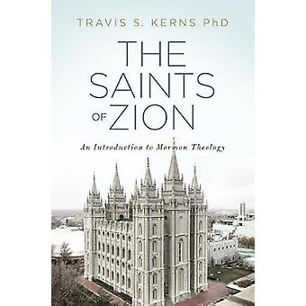 The Saints of Zion - An Introduction to Mormon Theology by Travis Kern