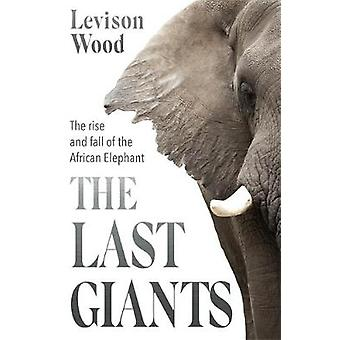 The Last Giants - The Rise and Fall of the African Elephant by Levison