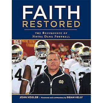 Faith Restored - The Resurgence of Notre Dame Football by John Heisler