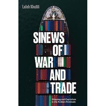 Sinews of War and Trade - Shipping and Capitalism in the Arabian Penin