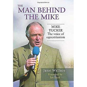 The Man behind the Mike - Mike Tucker - The Voice of Equestrianism by J