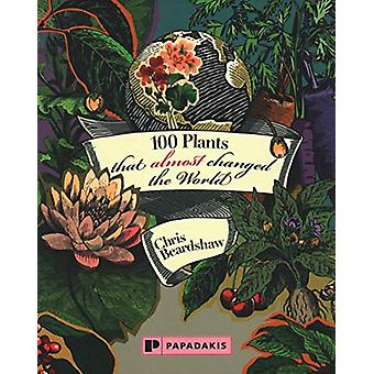 100 Plants that Almost Changed the World by Chris Beardshaw - 9781906