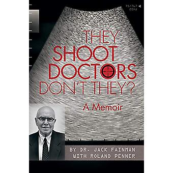 They Shoot Doctors Don't They - A Memoir by Jack Fainman - 97819265311
