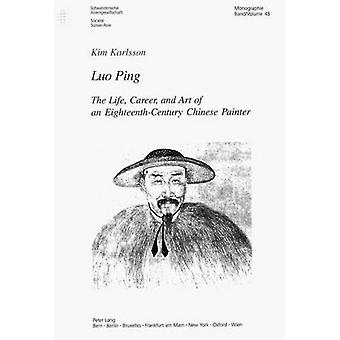 Luo Ping - The Life - Career - and Art of an Eighteenth-century Chines