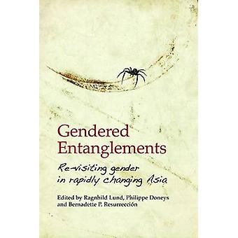 Gendered Entanglements - Revisiting Gender in Rapidly Changing Asia by