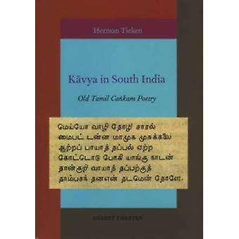 Kavya in South India - Old Tamil Cankam Poetry by Herman Tieken - 9789