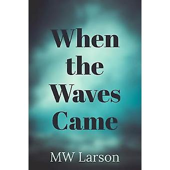When the Waves Came by Michael Larson - 9781634059817 Book
