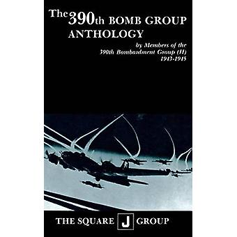 The 390th Bomb Group Anthology - by Members of the 390th Bombardment G