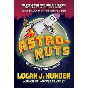 Astro-Nuts by Logan J. Hunder - 9781597809221 Book