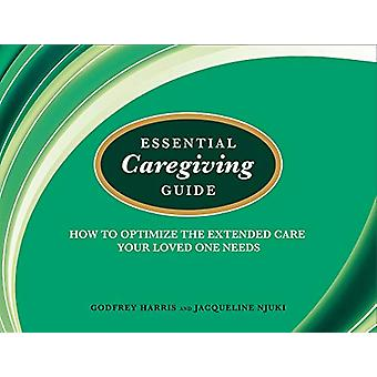 Essential Caregiving Guide - How to Optomize the Extended Care Your Lo