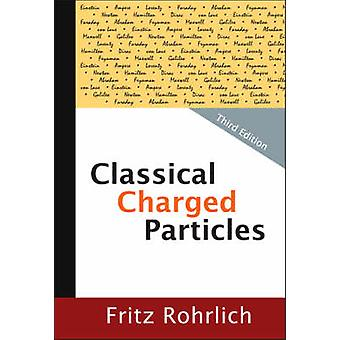 Classical Charged Particles Third Edition by Rohrlich & Fritz Syracuse Univ & Usa