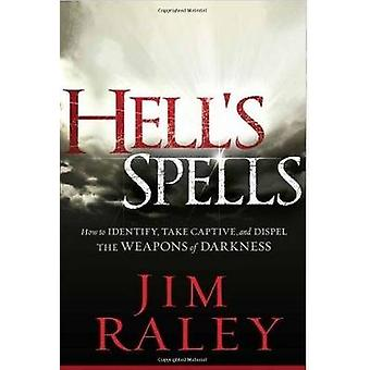 Hells Spells  How to Indentify Take Captive and Dispel the Weapons of Darkness by Jim Raley
