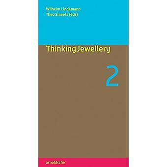 ThinkingJewellery 2 by Edited by Theo Smeets Edited by Wilhelm Lindemann