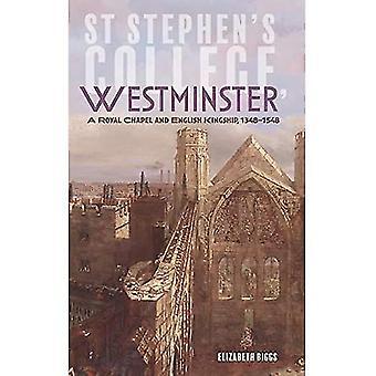 St Stephen's College, Westminster - Een Koninklijke Kapel en Engels Koningschap, 1348-1548