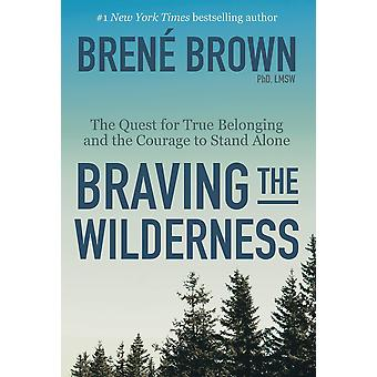 Braving the Wilderness: The quest for true belonging and the courage to stand alone Paperback – 12 Sept. 2017