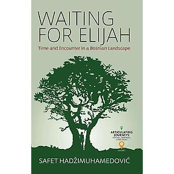 Waiting for Elijah - Time and Encounter in a Bosnian Landscape by Safe