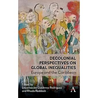 Decolonial Perspectives on Entangled Inequalities  Europe and The Caribbean by Edited by Encarnacion Gutierrez Rodriguez & Edited by Rhoda Reddock