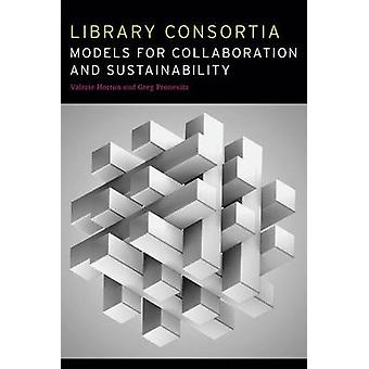 Library Consortia - Models for Collaboration and Sustainability by Val