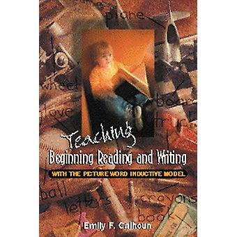 Teaching Beginning Reading and Writing with the Picture Word Inductiv