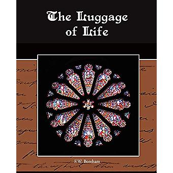 The Luggage of Life by F W Boreham - 9781438519029 Book