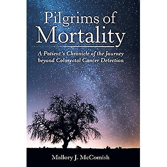 Pilgrims of Mortality - A Patient's Chronicle of the Journey Beyond Co