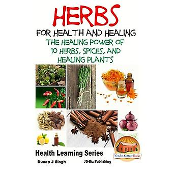 Herbs for Health and Healing - The Healing Power of 10 Herbs - Spices