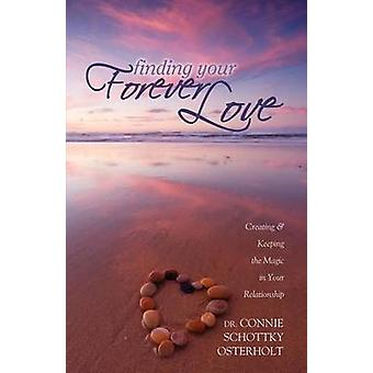 Finding Your Forever Love - Creating and Keeping the Magic in Your Rel