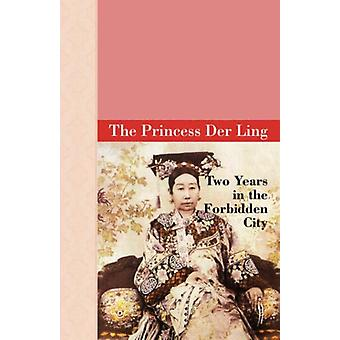 Two Years in the Forbidden City by The Princess Der Ling - 9781605120