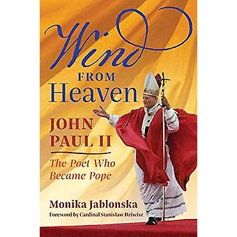 Wind From Heaven - John Paul II-The Poet Who Became Pope by Monika Jab