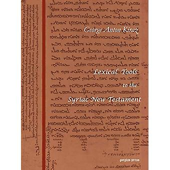 Lexical Tools to the Syriac New Testament - With a Skeleton Grammar by