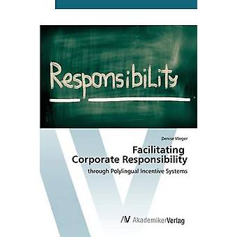 Facilitating Corporate Responsibility by Weger Denise - 9783639879049