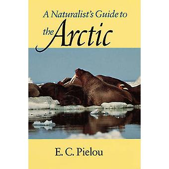 A Naturalists Guide to the Arctic von E.C. Pielou