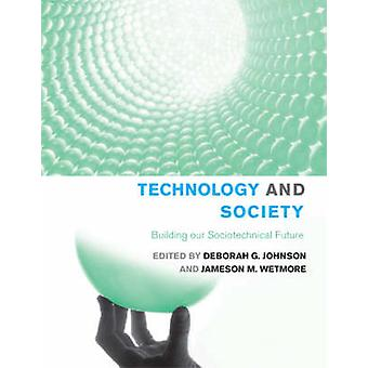 Technology and Society by Edited by Deborah G Johnson & Edited by Jameson M Wetmore & Contributions by Freeman J Dyson & Contributions by Francis Fukuyama & Contributions by E M Forster & Contributions by Stellan Welin & Contr