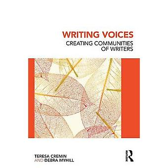Writing Voices Creating Communities of Writers by Cremin & Teresa