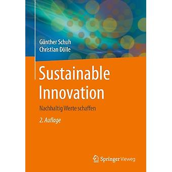 Sustainable Innovation Nachhaltig Werte Schaffen by G nther Schuh & Christian Doelle & Contributions by Annika Becker & Contributions by Merle Hendrikje Jank & Contributions by Julian Kress & Contributions by Maximilian Kuhn & Contributions by Hendrik