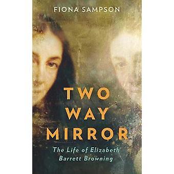 TwoWay Mirror The Life of Elizabeth Barrett Browning