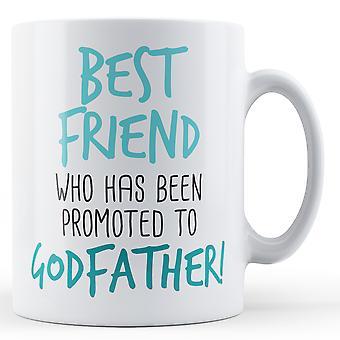 Bedste ven, der er blevet forfremmet til Godfather! -Trykte krus