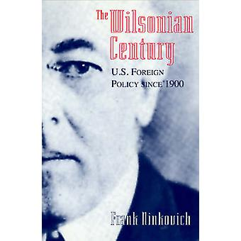 The Wilsonian Century - U.S. Foreign Policy Since 1900 (New edition) b