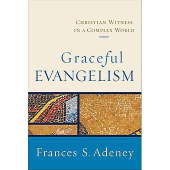 Graceful Evangelism - Christian Witness in a Complex World by Frances