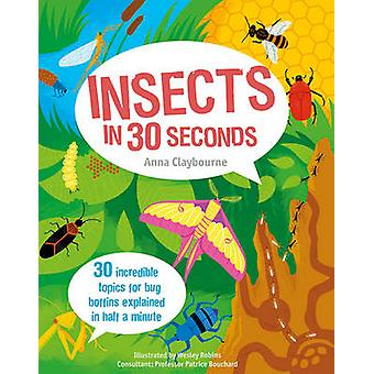 Insects in 30 Seconds - 30 Fascinating Topics for Bug Boffins Explaine