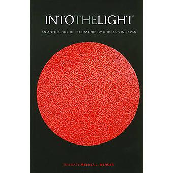 Into the Light - An Anthology of Literature by Koreans in Japan by Mel