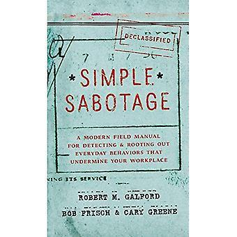 Eenvoudige Sabotage: Een handboek van het moderne gebied voor het opsporen en uitroeien van dagelijks gedrag dat uw werkplek ondermijnen
