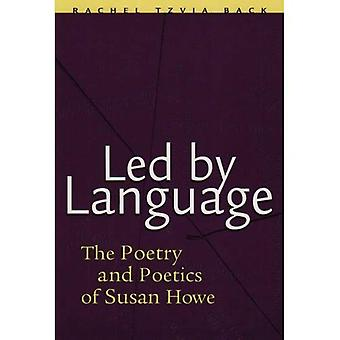 Led by Language: The Poetry and Poetics of Susan Howe (Modern & Contemporary Poetics): The Poetry and Poetics of Susan Howe (Modern & Contemporary Poetics)