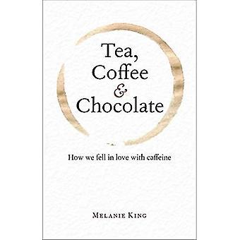 Te, kaffe & choklad: Hur vi förälskade med koffein