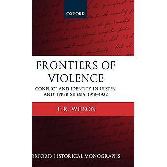 Grænser for vold konflikt og identitet i Ulster og øvre Schlesien 19181922 af Wilson & Timothy