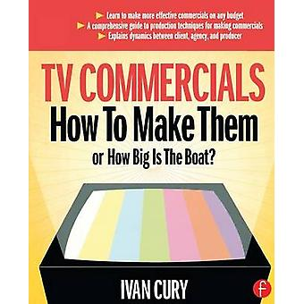 TV Commercials How to Make Them Or How Big Is the Boat by Cury & Ivan