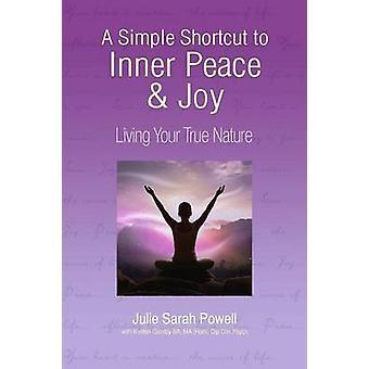 Een eenvoudige snelkoppeling naar innerlijke vrede vreugde leven je ware aard door Powell & Julie Sarah